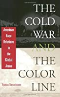 The Cold War and the Color Line: American Race Relations in the Global Arena by Thomas Borstelmann(2003-09-15)