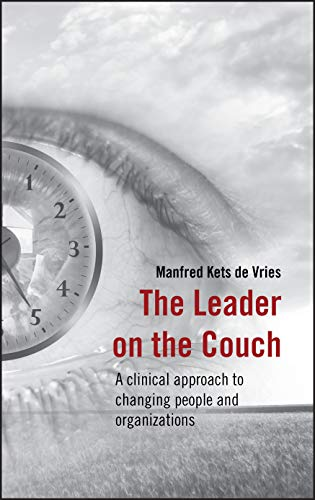 The Leader on the Couch: A Clinical Approach to Changing People & Organisations