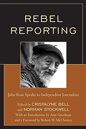 Compare Textbook Prices for Rebel Reporting: John Ross Speaks to Independent Journalists  ISBN 9780761866602 by Stockwell, Norman,Bell, Cristalyne,Goodman, Amy,McChesney, Robert W.
