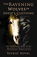 The Ravening Wolves in Sheep's Clothing: The Governing Body of the Watchtower Organization