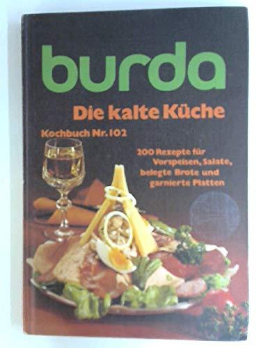 Die kalte Küche - Kochbuch Nr. 102 - Burda - 200 Rezepte für Vorspeisen, Salate, belegte Brote und garnierte Platten
