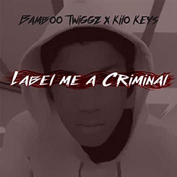 Label Me A Criminal
