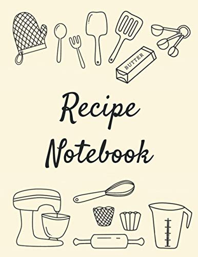 Recipe Notebook: Blank Notebook to Record your Own Favourite Recipes, Collect all your Foodie Creations, Space for 120 Recipes, Contents Pages, ... Cooking and Baking Equipment Cover
