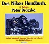 Das Nikon Handbuch: Die gesamte Nikon-Produktion: Kameras, Objektive, Motoren und Blitzgeräte