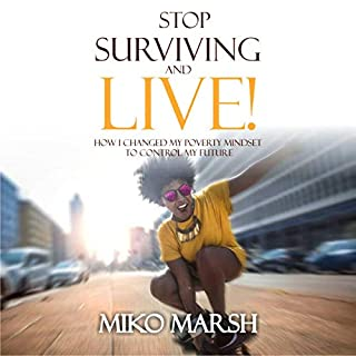 Stop Surviving and Live!: How I Changed My Poverty Mindset to Control My Future cover art
