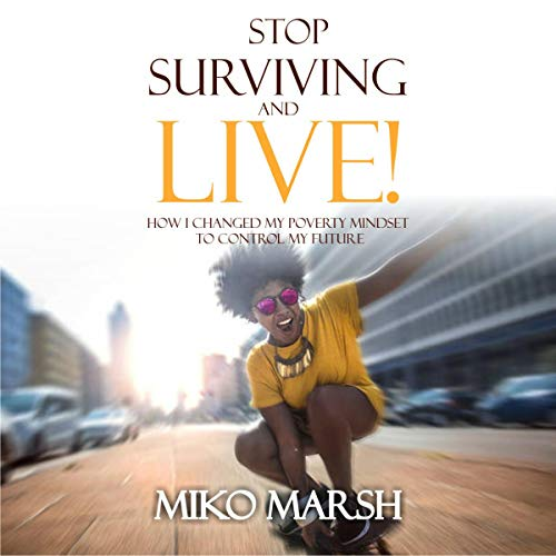 Stop Surviving and Live!: How I Changed My Poverty Mindset to Control My Future audiobook cover art