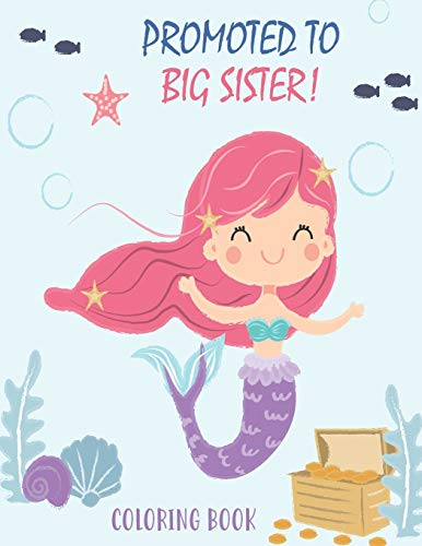 Promoted to Big Sister Coloring Book: New Baby Color Book for Big Sisters Ages 2-6 with Unicorns and Mermaids - Perfect Gift for Little Girls with a New Sibling!
