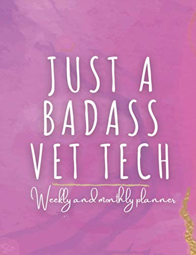 Just a Badass Vet Tech: Weekly And Monthly Planner and Organizer (Nov-Jan)...