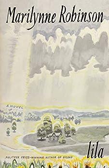 Lila: A Novel by [Marilynne Robinson]