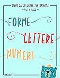Libro da colorare per bambini: Forme Lettere Numeri: Da 1 a 4 anni: Un libro di attività ...