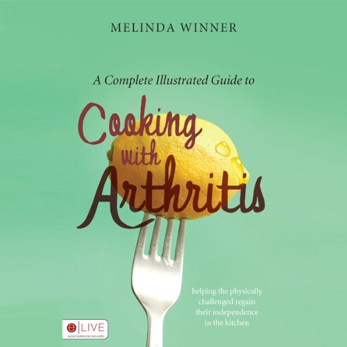 A Complete Illustrated Guide to Cooking with Arthritis cover art