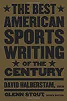 The Best American Sports Writing of the Century (The Best American Series ®)