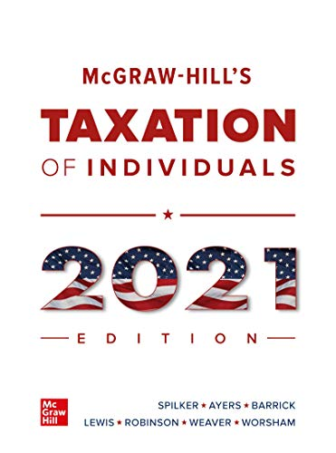 Compare Textbook Prices for McGraw-Hill's Taxation of Individuals 2021 Edition 12 Edition ISBN 9781260432817 by Ayers, Benjamin,Barrick, John,Robinson, John,Lewis, Troy,Spilker, Brian,Weaver, Connie,Worsham, Ronald