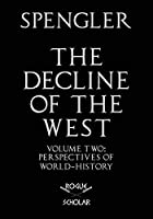 The Decline of the West, Vol. II: Perspectives of World-History