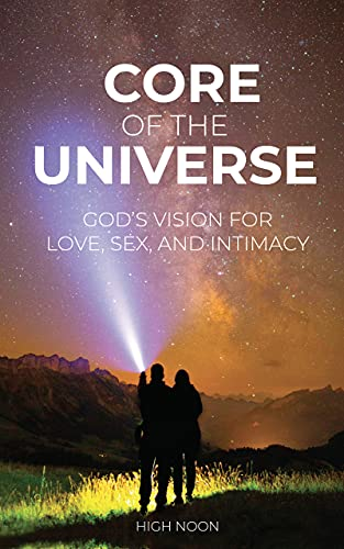 Core of the Universe: God's Vision for Love, Sex, and Intimacy (English Edition)