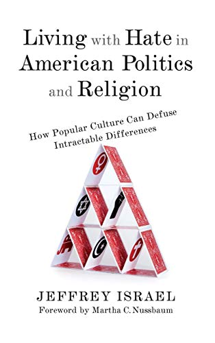 Compare Textbook Prices for Living with Hate in American Politics and Religion: How Popular Culture Can Defuse Intractable Differences  ISBN 9780231190169 by Israel, Jeffrey,Nussbaum, Martha C.