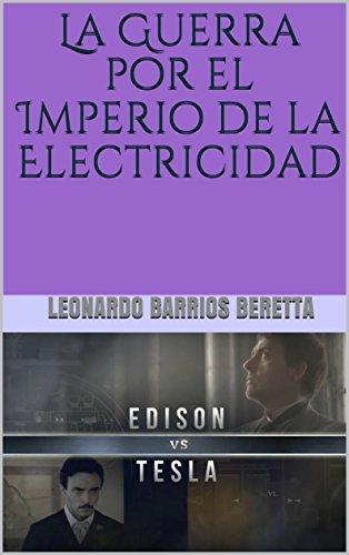 Edison VS Tesla: La Guerra por el Imperio de la Electricidad
