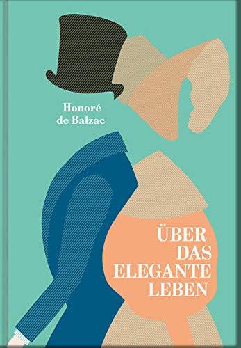 Über das elegante Leben: Nach der Übersetzung von W. Fred ergänzt, aktualisiert und kommentiert von Constanze Derham