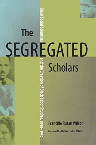 Compare Textbook Prices for The Segregated Scholars: Black Social Scientists and the Creation of Black Labor Studies, 1890–1950 Carter G. Woodson Institute Series  ISBN 9780813927886 by Wilson, Francille Rusan
