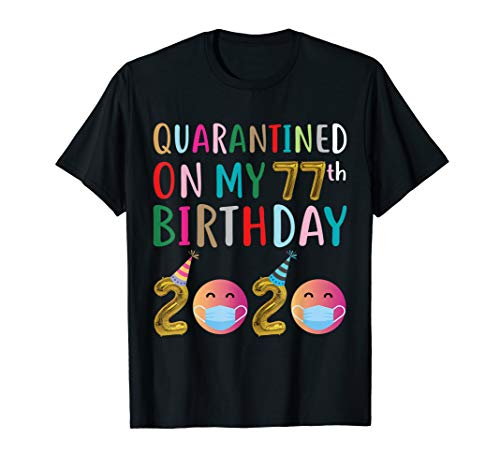 Quarantined on My 77th Birthday 2020 T-Shirt