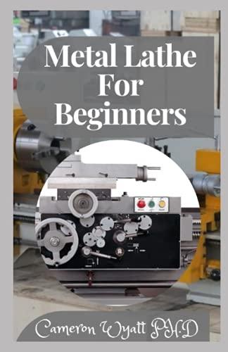 Metal Lathe For Beginners: A Beginner's Gu