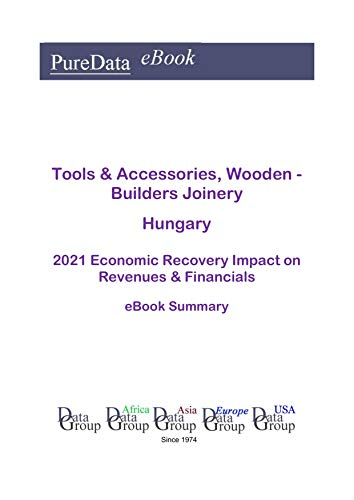 Tools & Accessories, Wooden - Builders Joinery Hungary Summary: 2021 Economic Recovery...