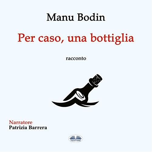 Per Caso, una Bottiglia [By the Chance of a Bottle] Titelbild