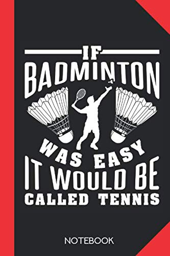 If Badminton was easy it would be called tennis: Badminton Notebook Journal - 120 dotted dot grid pages - 6x9 inch format - without margins