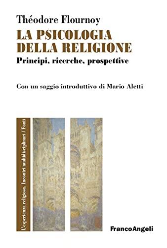 La psicologia della religione. Principi, ricerche, prospettive