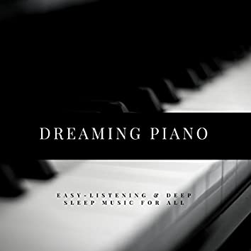 Dreaming Piano - Easy-Listening & Deep Sleep Music For All