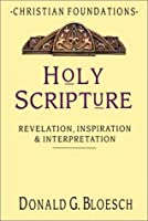 Holy Scripture: Revelation, Inspiration & Interpretation (Christian Foundations)