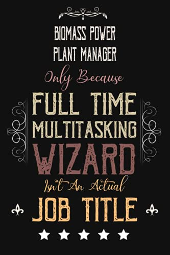 Biomass Power Plant Manager Only Because Full Time Multitasking Wizard Isn't An Actual Job Title: Funny Appreciation ,Thank You , Retirement Gift and ... for Biomass Power Plant Manager Birthday