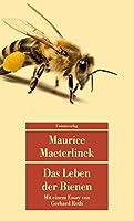 Das Leben der Bienen: Mit einem Essay ber Maeterlinck und die Bienen von Gerhard Roth