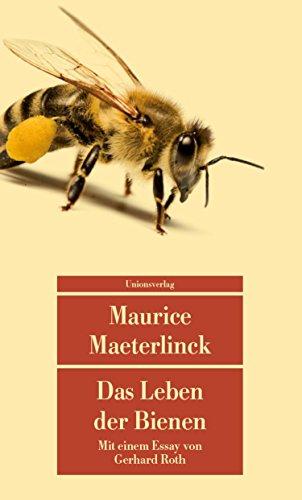 Das Leben der Bienen: Mit einem Essay über Maeterlinck und die Bienen von Gerhard Roth (Unionsverlag Taschenbücher)