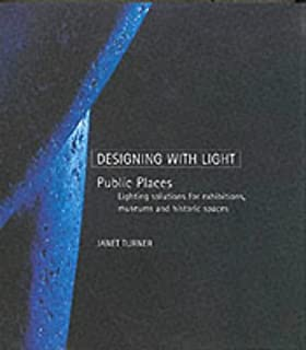 Designing With Light: Public Places : Lighting Solutions for Exhibitions, Museums and Historic Spaces (Designing With Light Series)