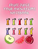 Fruit Juice Your Own Recipe Notebook: healthy juices smoothies and drinks 8.5x11 Inch 8.5x11 inch (Juice log book)