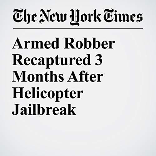 Armed Robber Recaptured 3 Months After Helicopter Jailbreak copertina