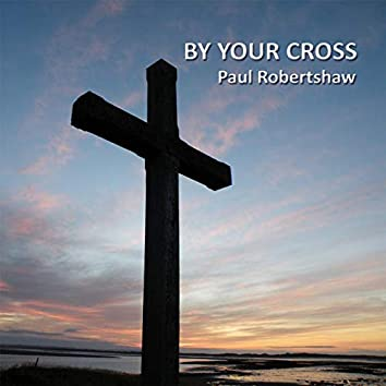 By Your Cross