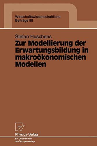 Zur Modellierung der Erwartungsbildung in makroökonomischen Modellen (Wirtschaftswissenschaftliche Beiträge) (German Edition) (Wirtschaftswissenschaftliche Beiträge (98), Band 98)