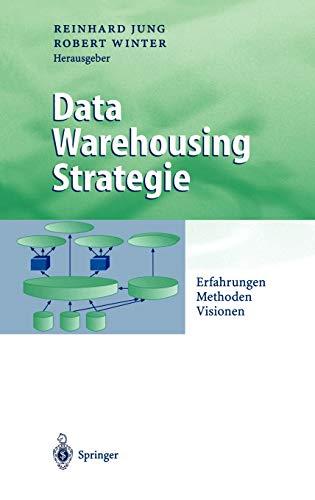 Data Warehousing Strategie: Erfahrungen, Methoden, Visionen (Business Engineering)