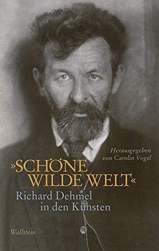 »Schöne wilde Welt«: Richard Dehmel in den Künsten