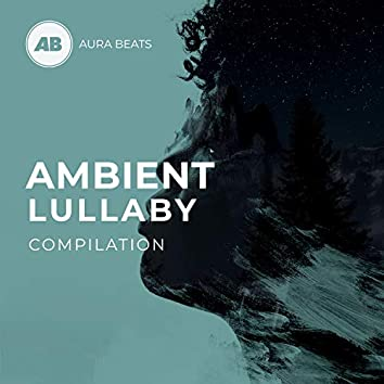 Ambient Lullaby Compilation