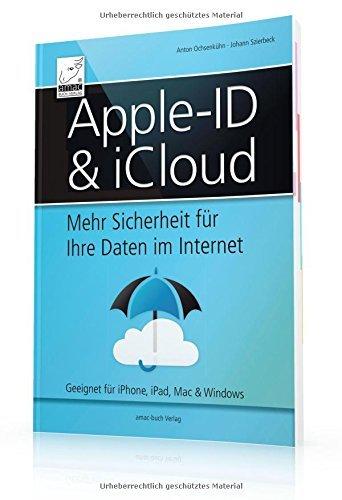 Apple-ID & iCloud - Mehr Sicherheit für Ihre Daten im Internet (iOS 9, OS X El Capitan und Windows); für alle Mac-, Windows-, iPhone- und iPad-Anwender empfehlenswert by Johann Szierbeck (2015-09-30)