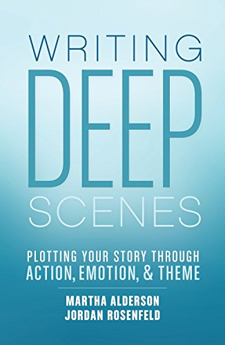 Writing Deep Scenes: Plotting Your Story Through Action, Emotion, and Theme (English Edition)