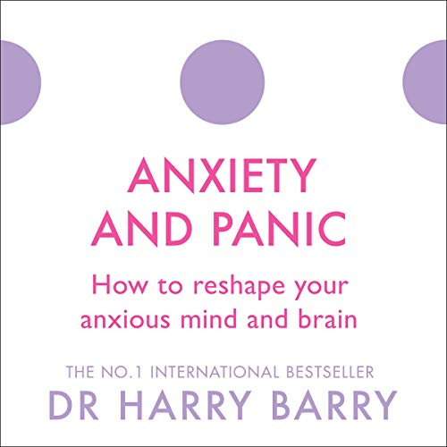 Anxiety and Panic: How to Reshape Your Anxious Mind and Brain Titelbild