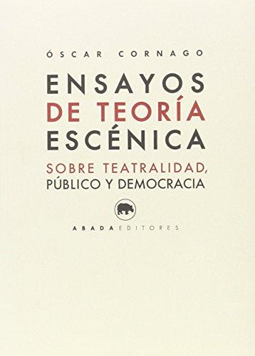 Ensayos de teoría escénica: Sobre teatralidad, público y democracia (Lecturas de estética)