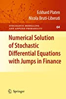 Numerical Solution of Stochastic Differential Equations with Jumps in Finance (Stochastic Modelling and Applied Probability (64))