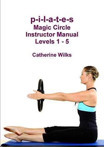 p-i-l-a-t-e-s Magic Circle Instructor Manual Levels 1 - 5