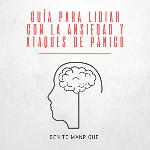 Guía Para Lidiar Con La Ansiedad Y Ataques De Pánico [Guide to Dealing with Anxiety and Panic Attacks] cover art