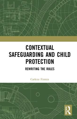Contextual Safeguarding and Child Protection: Rewriting the Rules